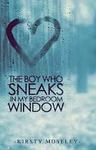 Kirsty Moseley: The Boy Who Sneaks in my Bedroom Window