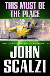 John Scalzi: This Must Be the Place