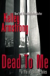 Kelley Armstrong: Dead To Me