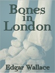 Edgar Wallace: Bones In London