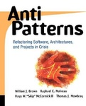 AntiPatterns - Refactoring Software, Architectures, and Projects in Crisis