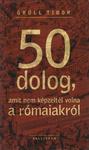 Grüll Tibor: 50 dolog, amit nem képzeltél volna a rómaiakról