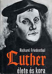 Richard Friedenthal: Luther élete és kora