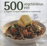 Deborah Gray 500 vegetáriánus étel A legjobb receptek vegáknak és vegánoknak