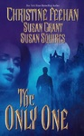 Christine Feehan – Susan Grant – Susan Squires: The Only One