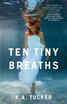 K. A. Tucker: Ten Tiny Breaths