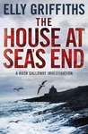 Elly Griffiths: The House at Sea's End