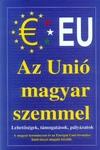 Csiffáry Tamás Az Unió magyar szemmel Különös tekintettel az Unió pénzügyi rendszerére, a támogatásokra, pályázatokra