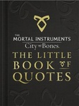 Cassandra Clare: City of Bones: The Little Book of Quotes