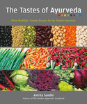 Amrita Sondhi The Tastes of Ayurveda More Healthful, Healing Recipes for the Modern Ayurvedic