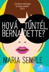 Maria Semple: Hová tűntél, Bernadette?