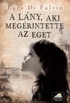 Luca Di Fulvio: A lány, aki megérintette az eget
