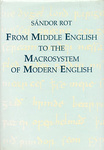 Sándor Rot: From Middle English to the Macrosystem of Modern English