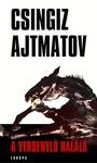 Csingiz Ajtmatov: A versenyló halála