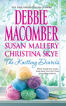 Debbie Macomber – Susan Mallery – Christina Skye: The Knitting Diaries