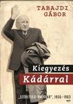 Tabajdi Gábor: Kiegyezés Kádárral
