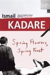 Ismail Kadare: Spring Flowers, Spring Frost