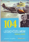 Adolf Galland: 104 légigyőzelmem