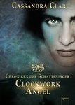 Cassandra Clare: Clockwork Angel (német)