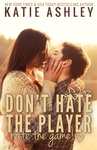 Katie Ashley: Don't Hate the Player…Hate the Game
