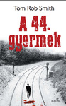 Tom Rob Smith: A 44. gyermek