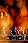 T. A. Chase: Be The Air For You