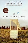 Jeffrey Ford: The Girl in the Glass