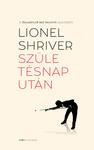 Lionel Shriver: Születésnap után