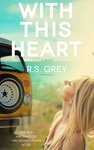 R. S. Grey: With This Heart
