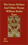 William Butler Yeats: The Green Helmet and Other Poems