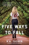 K. A. Tucker: Five Ways to Fall