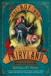 Catherynne M. Valente: The Boy Who Lost Fairyland