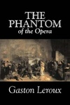 Gaston Leroux: The Phantom of the Opera