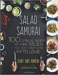 Terry Hope Romero Salad Samurai 100 Cutting-Edge, Ultra-Hearty, Easy-to-Make Salads You Don't Have to Be Vegan to Love