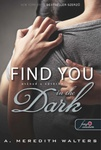A. Meredith Walters: Find You in the Dark – Utánad a sötétbe
