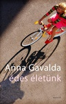 Anna Gavalda: Édes életünk