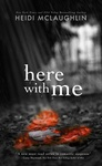 Heidi McLaughlin: Here with Me