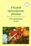 Monostori Mária Főzzünk egészségesen, finomat 270 vegetáriánus recept