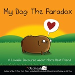 The Oatmeal: My Dog: The Paradox