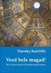 Timothy Radcliffe: Vesd bele magad!