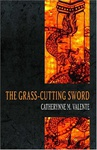 Catherynne M. Valente: The Grass-cutting Sword