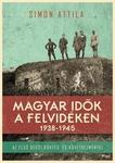 Simon Attila: Magyar idők a Felvidéken (1938-1945)