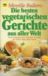 Mireille Ballero Die besten vegetarischen Gerichte aus aller Welt Viele fantasievolle Rezepte für alle, die lieber fleischlos essen