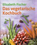 Elisabeth Fischer Das vegetarische Kochbuch