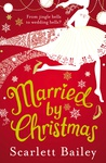 Scarlett Bailey: Married By Christmas