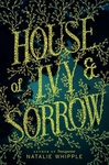 Natalie Whipple: House of Ivy & Sorrow