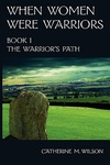Catherine M. Wilson: The Warrior's Path