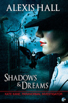 Alexis Hall: Shadows & Dreams