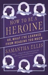 Samantha Ellis: How to Be a Heroine