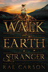 Rae Carson: Walk on Earth a Stranger